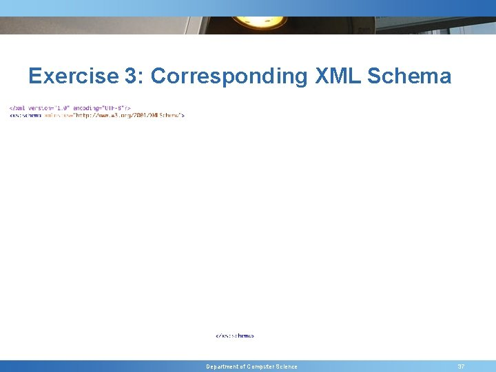 Exercise 3: Corresponding XML Schema Department of Computer Science 37