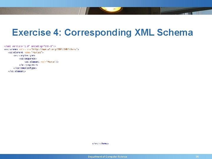 Exercise 4: Corresponding XML Schema Department of Computer Science 38