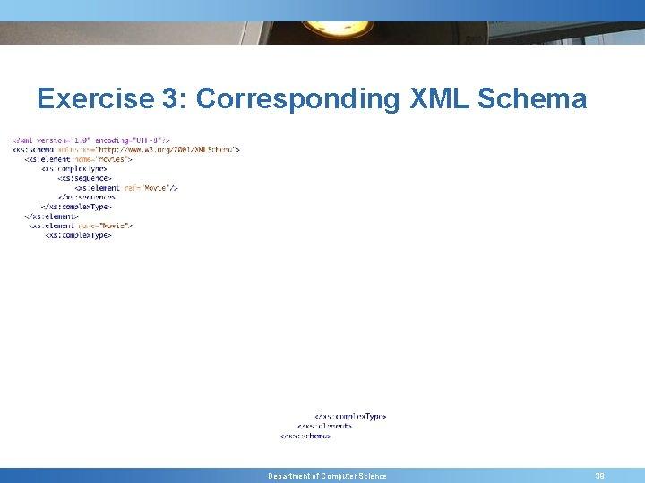 Exercise 3: Corresponding XML Schema Department of Computer Science 39