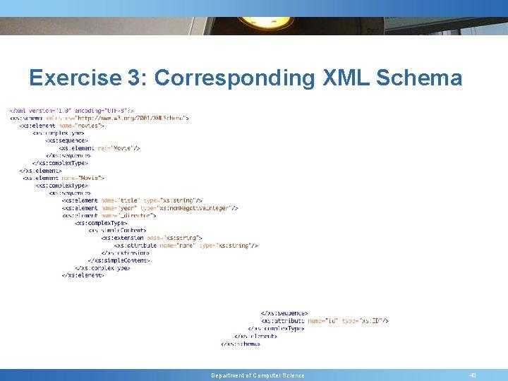 Exercise 3: Corresponding XML Schema Department of Computer Science 40