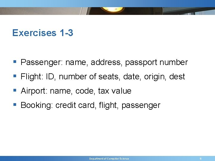 Exercises 1 -3 § Passenger: name, address, passport number § Flight: ID, number of