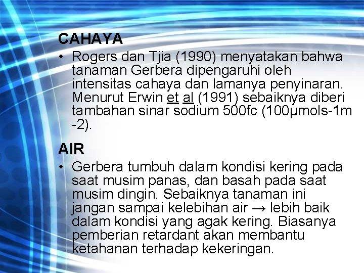 CAHAYA • Rogers dan Tjia (1990) menyatakan bahwa tanaman Gerbera dipengaruhi oleh intensitas cahaya