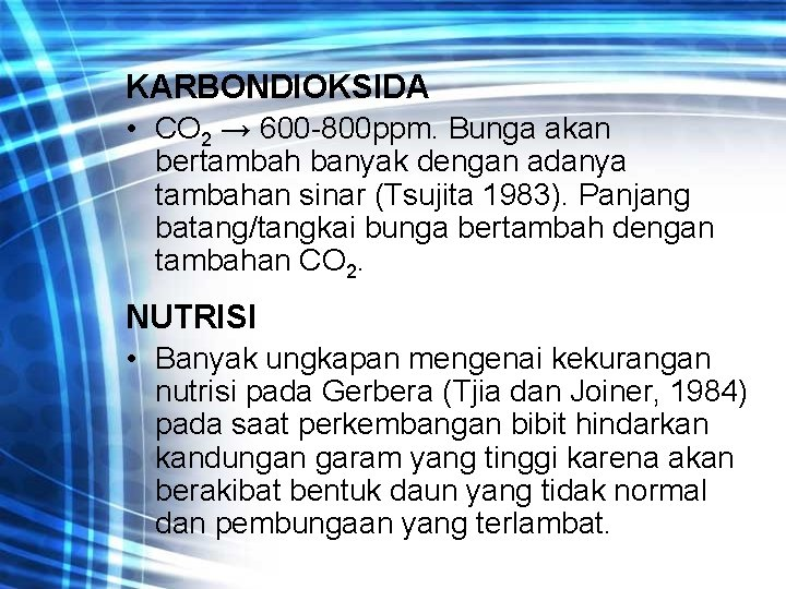 KARBONDIOKSIDA • CO 2 → 600 -800 ppm. Bunga akan bertambah banyak dengan adanya