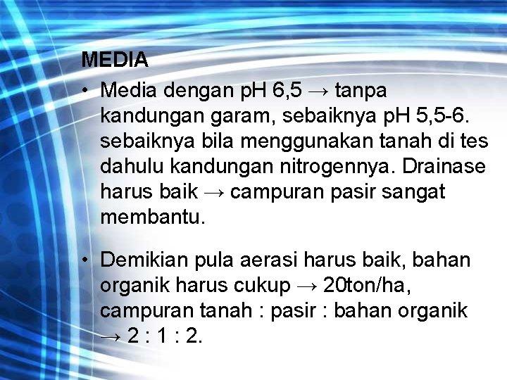 MEDIA • Media dengan p. H 6, 5 → tanpa kandungan garam, sebaiknya p.