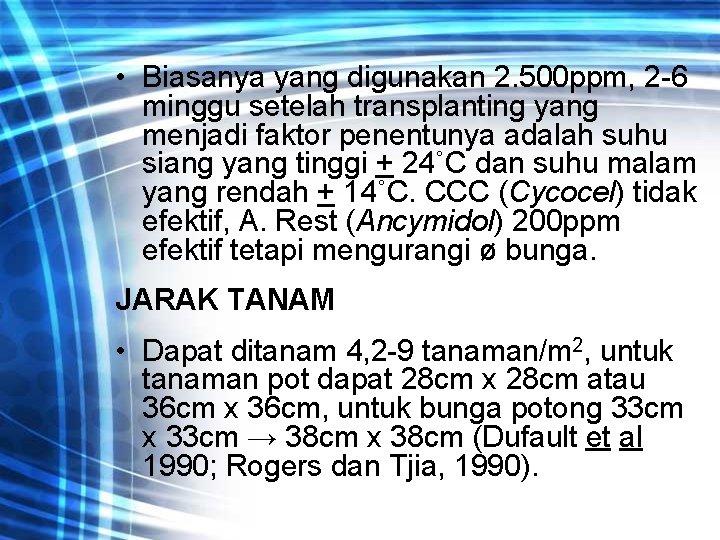 • Biasanya yang digunakan 2. 500 ppm, 2 -6 minggu setelah transplanting yang