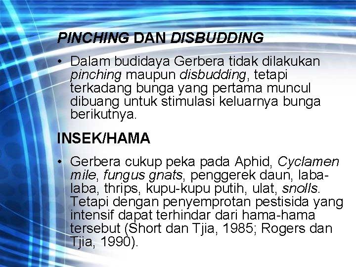 PINCHING DAN DISBUDDING • Dalam budidaya Gerbera tidak dilakukan pinching maupun disbudding, tetapi terkadang