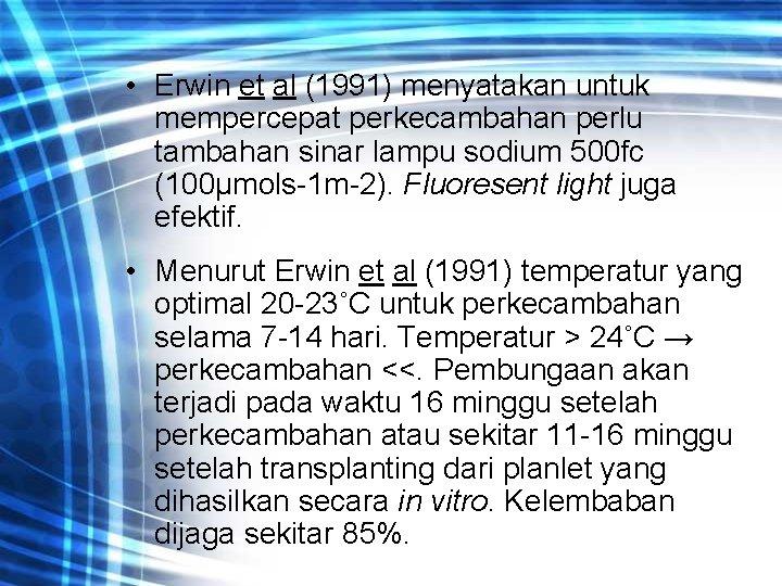 • Erwin et al (1991) menyatakan untuk mempercepat perkecambahan perlu tambahan sinar lampu