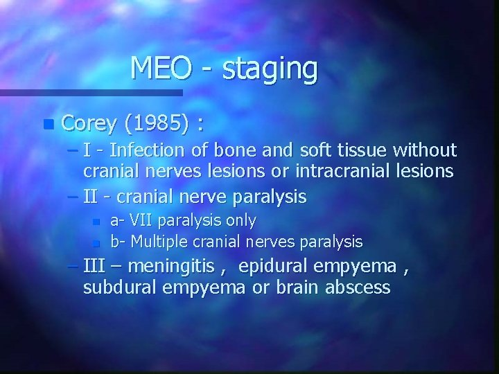 MEO - staging n Corey (1985) : – I - Infection of bone and