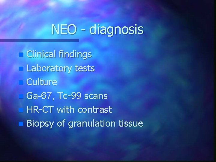 NEO - diagnosis Clinical findings n Laboratory tests n Culture n Ga-67, Tc-99 scans