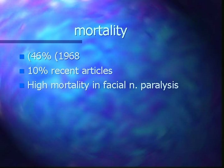 mortality (46% (1968 n 10% recent articles n High mortality in facial n. paralysis