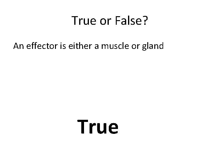 True or False? An effector is either a muscle or gland True
