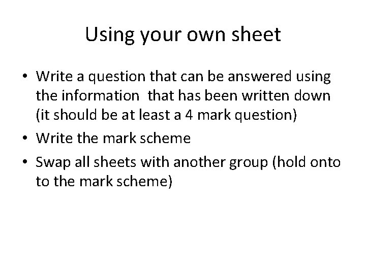 Using your own sheet • Write a question that can be answered using the