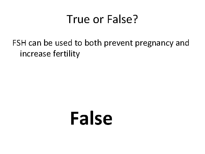 True or False? FSH can be used to both prevent pregnancy and increase fertility