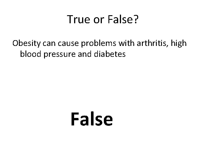 True or False? Obesity can cause problems with arthritis, high blood pressure and diabetes