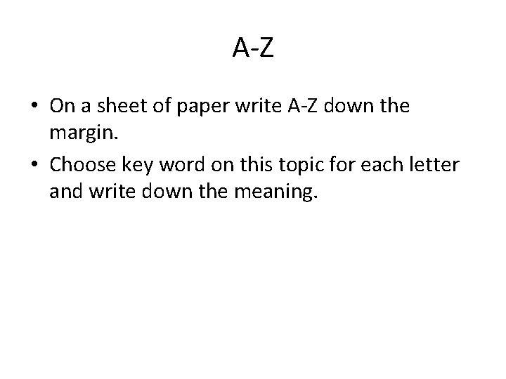 A-Z • On a sheet of paper write A-Z down the margin. • Choose