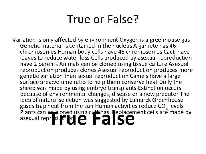 True or False? Variation is only affected by environment Oxygen is a greenhouse gas
