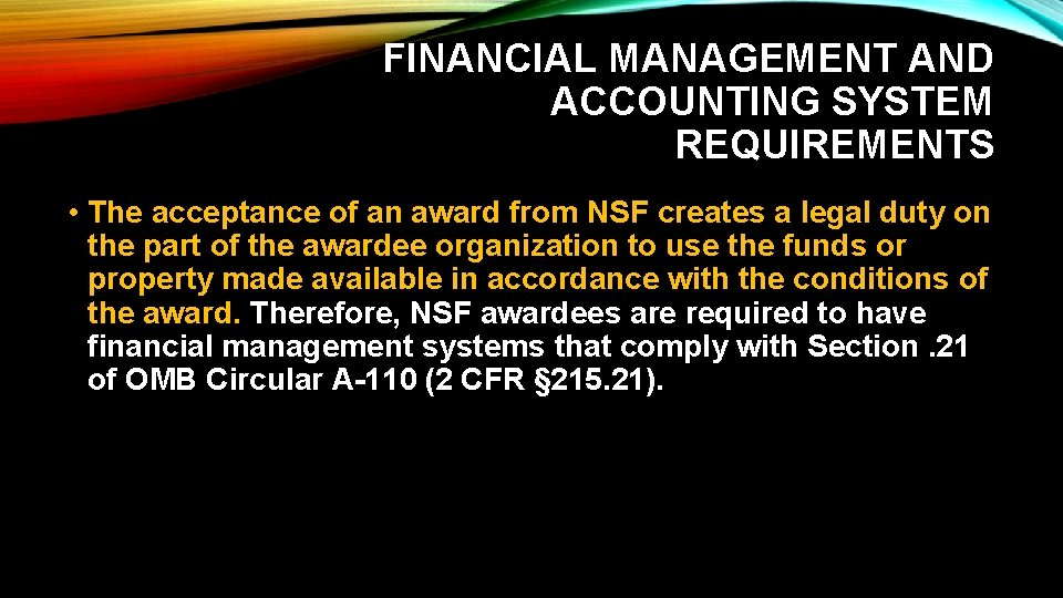FINANCIAL MANAGEMENT AND ACCOUNTING SYSTEM REQUIREMENTS • The acceptance of an award from NSF