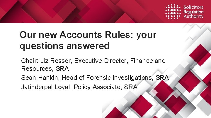 Our new Accounts Rules: your questions answered Chair: Liz Rosser, Executive Director, Finance and