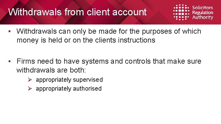 Withdrawals from client account • Withdrawals can only be made for the purposes of