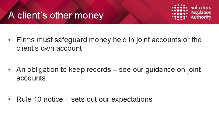 A client's other money • Firms must safeguard money held in joint accounts or