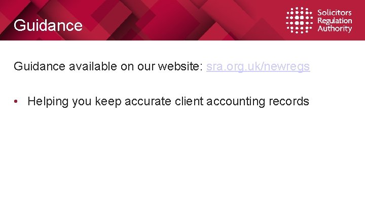 Guidance available on our website: sra. org. uk/newregs • Helping you keep accurate client