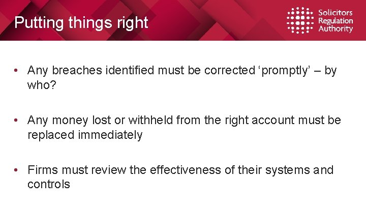 Putting things right • Any breaches identified must be corrected 'promptly' – by who?