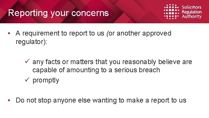 Reporting your concerns • A requirement to report to us (or another approved regulator):