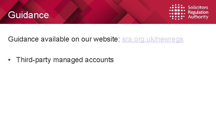 Guidance available on our website: sra. org. uk/newregs • Third-party managed accounts