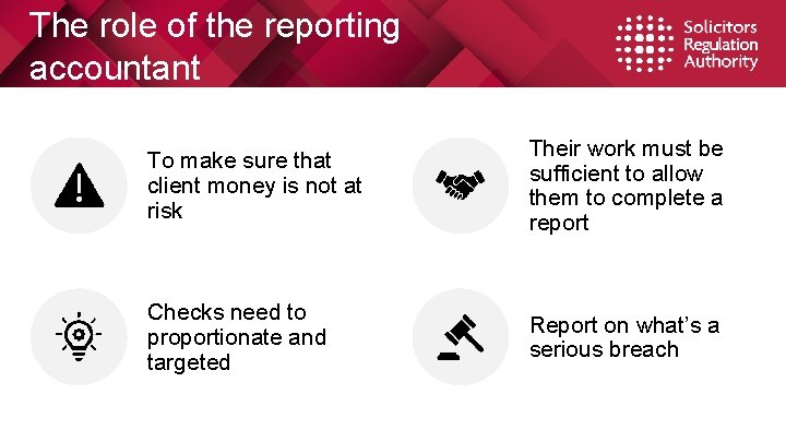 The role of the reporting accountant To make sure that client money is not