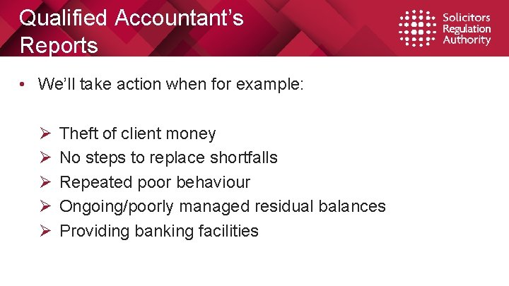 Qualified Accountant's Reports • We'll take action when for example: Ø Ø Ø Theft