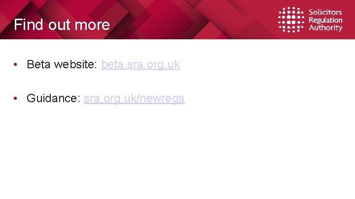 Find out more • Beta website: beta. sra. org. uk • Guidance: sra. org.