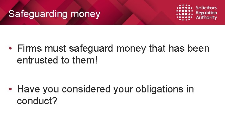 Safeguarding money • Firms must safeguard money that has been entrusted to them! •