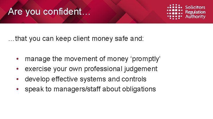 Are you confident… …that you can keep client money safe and: • • manage