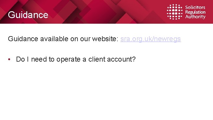 Guidance available on our website: sra. org. uk/newregs • Do I need to operate