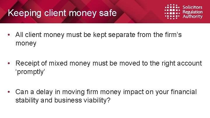 Keeping client money safe • All client money must be kept separate from the