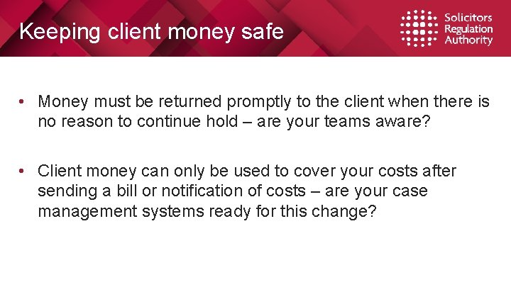 Keeping client money safe • Money must be returned promptly to the client when