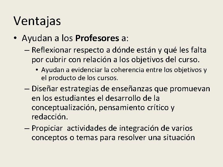 Ventajas • Ayudan a los Profesores a: – Reflexionar respecto a dónde están y