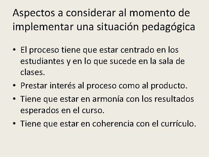 Aspectos a considerar al momento de implementar una situación pedagógica • El proceso tiene