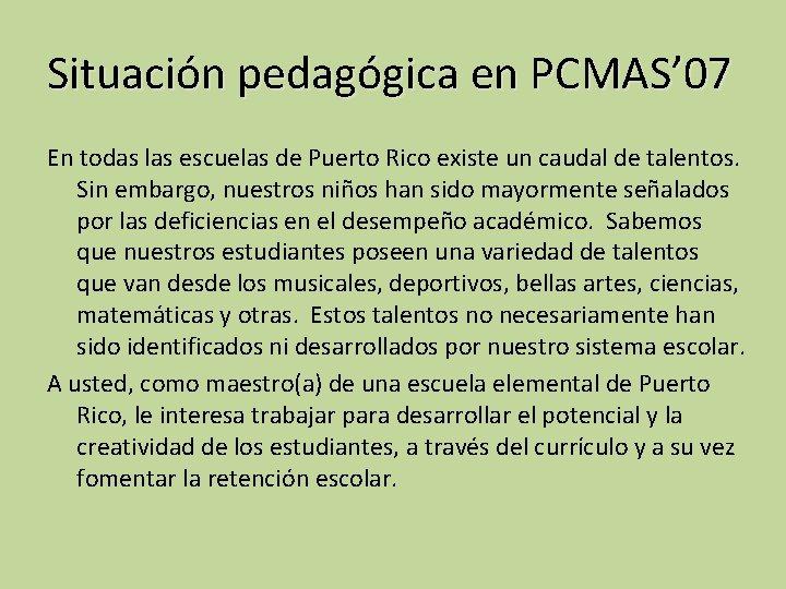 Situación pedagógica en PCMAS' 07 En todas las escuelas de Puerto Rico existe un