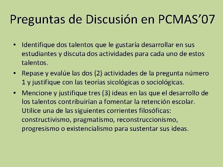 Preguntas de Discusión en PCMAS' 07 • Identifique dos talentos que le gustaría desarrollar
