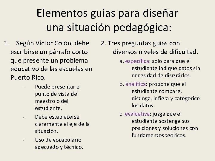Elementos guías para diseñar una situación pedagógica: 1. Según Víctor Colón, debe escribirse un