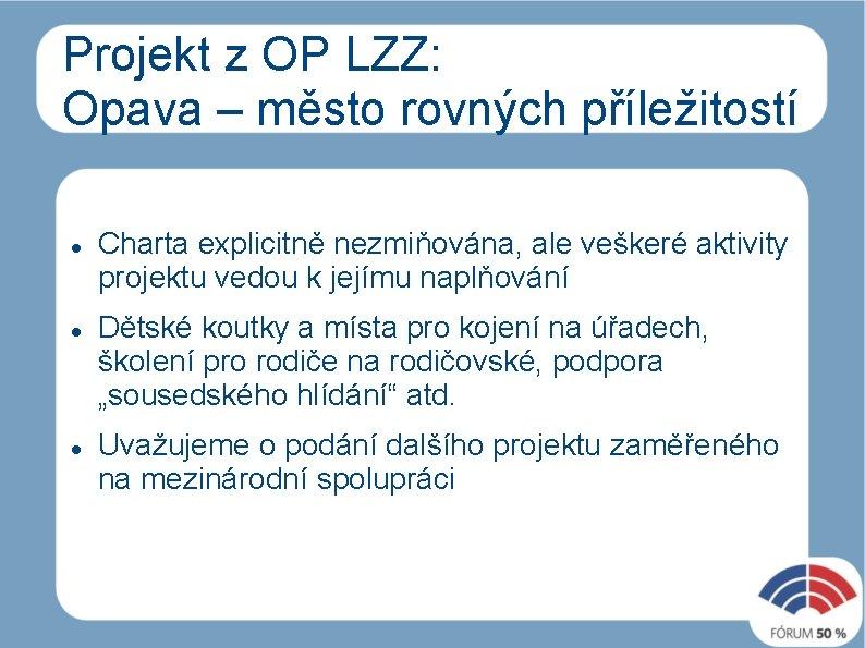 Projekt z OP LZZ: Opava – město rovných příležitostí Charta explicitně nezmiňována, ale veškeré