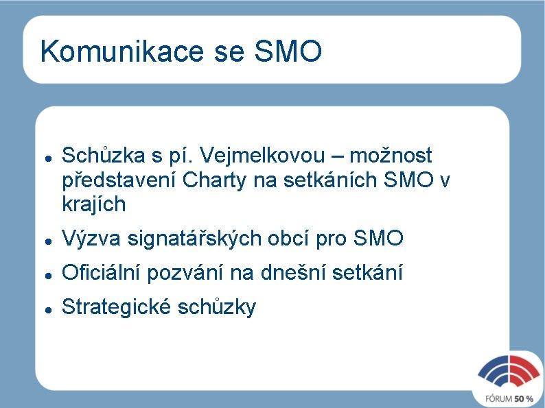 Komunikace se SMO Schůzka s pí. Vejmelkovou – možnost představení Charty na setkáních SMO