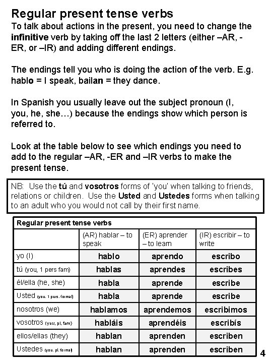 Regular present tense verbs To talk about actions in the present, you need to