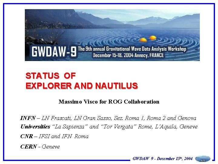 STATUS OF EXPLORER AND NAUTILUS Massimo Visco for ROG Collaboration INFN – LN Frascati,