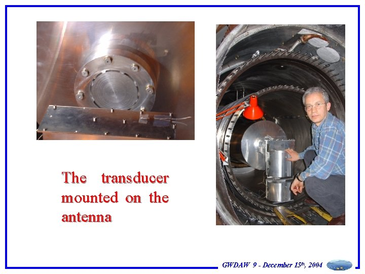 The transducer mounted on the antenna GWDAW 9 - December 15 th, 2004
