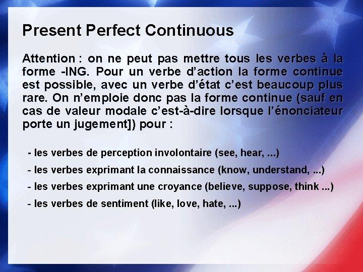 Present Perfect Continuous Attention : on ne peut pas mettre tous les verbes à