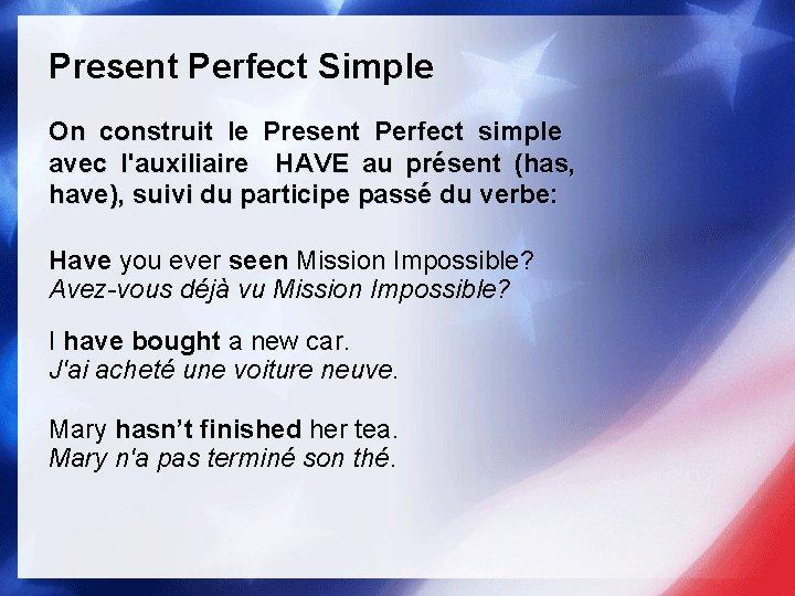 Present Perfect Simple On construit le Present Perfect simple avec l'auxiliaire HAVE au présent