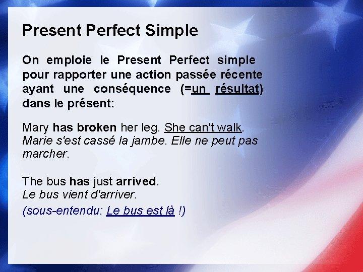 Present Perfect Simple On emploie le Present Perfect simple pour rapporter une action passée