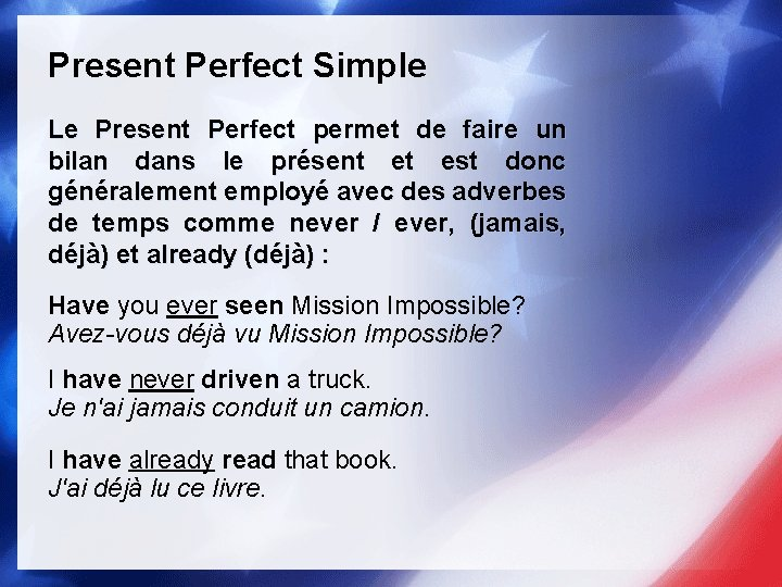 Present Perfect Simple Le Present Perfect permet de faire un bilan dans le présent